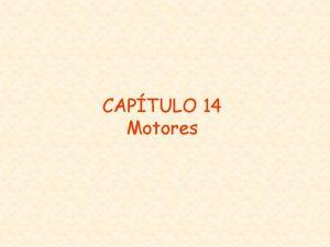 CAPTULO 14 Motores INTRODUCCIN Recin llegamos al captulo