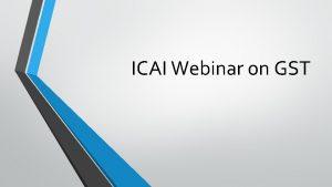 ICAI Webinar on GST Implications of GST on