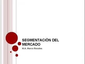 SEGMENTACIN DEL MERCADO M A Marco Rosales PROCESO