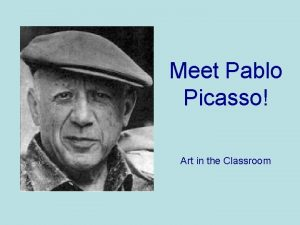 Meet Pablo Picasso Art in the Classroom Pablo