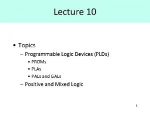 Lecture 10 Topics Programmable Logic Devices PLDs PROMs