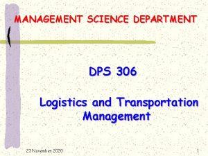 MANAGEMENT SCIENCE DEPARTMENT DPS 306 Logistics and Transportation