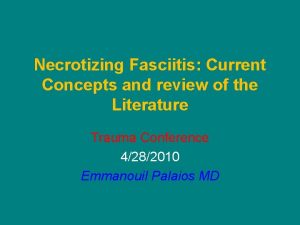 Necrotizing Fasciitis Current Concepts and review of the