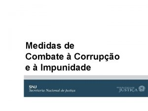Medidas de Combate Corrupo e Impunidade mbito de