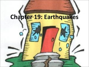 Chapter 19 Earthquakes What are Earthquakes Natural vibrations