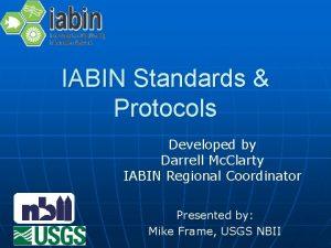 IABIN Standards Protocols Developed by Darrell Mc Clarty