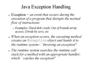 Java Exception Handling Exception an event that occurs