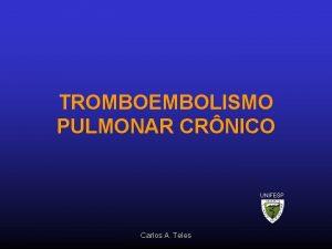TROMBOEMBOLISMO PULMONAR CRNICO UNIFESP Carlos A Teles TEP