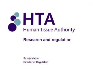Research and regulation Sandy Mather Director of Regulation