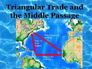 Triangular Trade and the Middle Passage Big Ideas