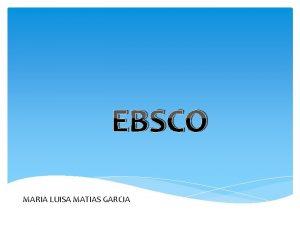 EBSCO MARIA LUISA MATIAS GARCIA Qu es EBSCO