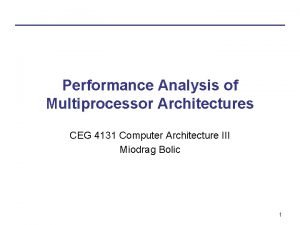 Performance Analysis of Multiprocessor Architectures CEG 4131 Computer