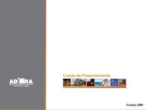 Lneas de Financiamiento Octubre 2009 Lneas de Financiamiento