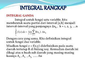 INTEGRAL RANGKAP INTEGRAL GANDA Integral untuk fungsi satu