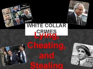 WHITE COLLAR CRIMES Lying Cheating and Stealing WHITE