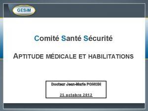 Comit Sant Scurit APTITUDE MDICALE ET HABILITATIONS Docteur