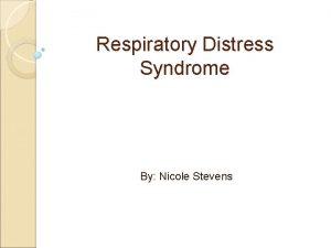 Respiratory Distress Syndrome By Nicole Stevens Neonates Respiratory