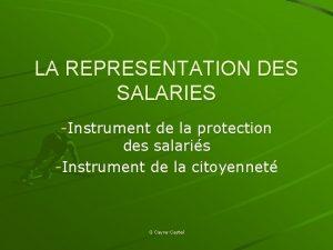 LA REPRESENTATION DES SALARIES Instrument de la protection