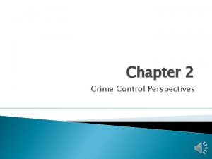 Chapter 2 Crime Control Perspectives Operational Perspectives What