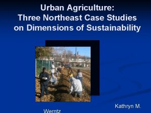 Urban Agriculture Three Northeast Case Studies on Dimensions