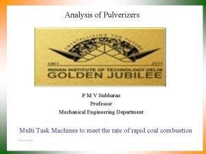 Analysis of Pulverizers P M V Subbarao Professor