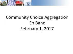 Community Choice Aggregation En Banc February 1 2017