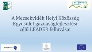 A Mecsekvidk Helyi Kzssg Egyeslet gazdasgfejlesztsi cl LEADER