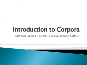 Introduction to Corpora How Can Corpora Help Me