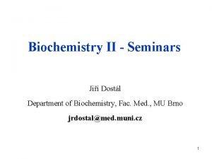 Biochemistry II Seminars Ji Dostl Department of Biochemistry