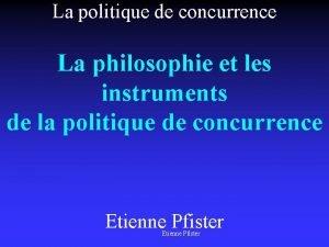 La politique de concurrence La philosophie et les