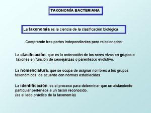 TAXONOMA BACTERIANA La taxonoma es la ciencia de