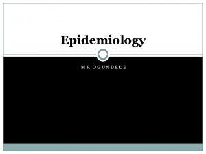 Epidemiology MR OGUNDELE Epidemiology The word epidemiology comes