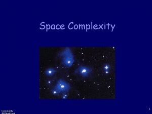 Space Complexity 1 Motivation Complexity classes correspond to