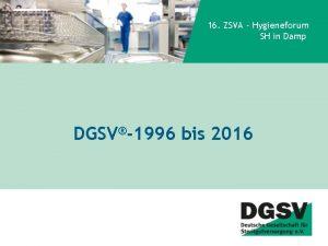 16 ZSVA Hygieneforum SH in Damp DGSV1996 bis