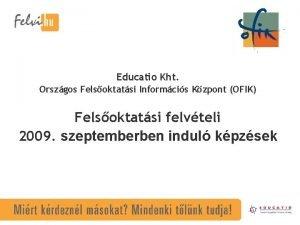 Educatio Kht Orszgos Felsoktatsi Informcis Kzpont OFIK Felsoktatsi