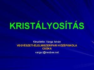 KRISTLYOSTS Ksztette Varga Istvn VEGYSZETILELMISZERIPARI KZPISKOLA CSKA varga