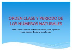 ORDEN CLASE Y PERIODO DE LOS NMEROS NATURALES