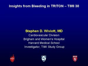 Insights from Bleeding in TRITON TIMI 38 Stephen