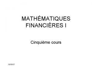 MATHMATIQUES FINANCIRES I Cinquime cours 180907 Rappel du