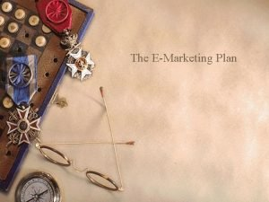 The EMarketing Plan Creating an EMarketing Plan w
