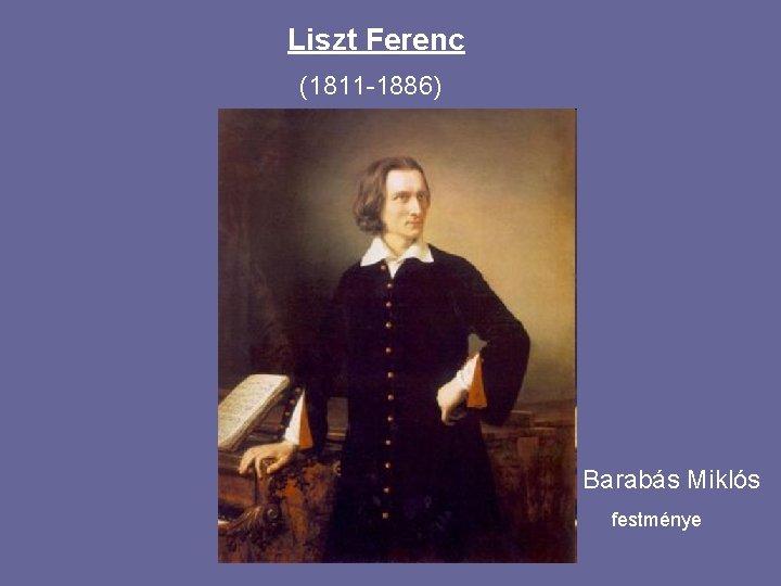 Liszt Ferenc 1811 1886 Barabs Mikls festmnye 1811