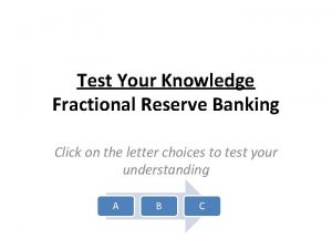 Test Your Knowledge Fractional Reserve Banking Click on