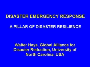 DISASTER EMERGENCY RESPONSE A PILLAR OF DISASTER RESILIENCE