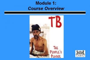 Module 1 Course Overview Course Objectives Teach you