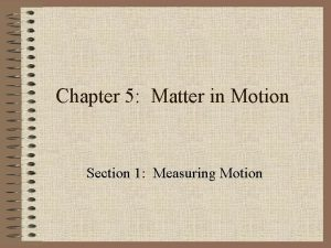 Chapter 5 Matter in Motion Section 1 Measuring