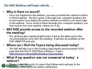 The DOE Webinar will begin shortly Why is