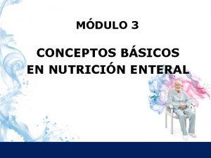 MDULO 3 CONCEPTOS BSICOS EN NUTRICIN ENTERAL QU