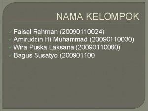 NAMA KELOMPOK Faisal Rahman 20090110024 Amiruddin Hi Muhammad