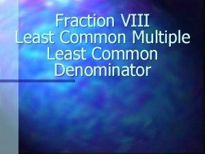 Fraction VIII Least Common Multiple Least Common Denominator