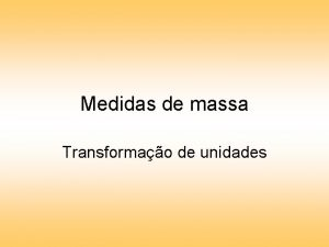 Medidas de massa Transformao de unidades Unidades de